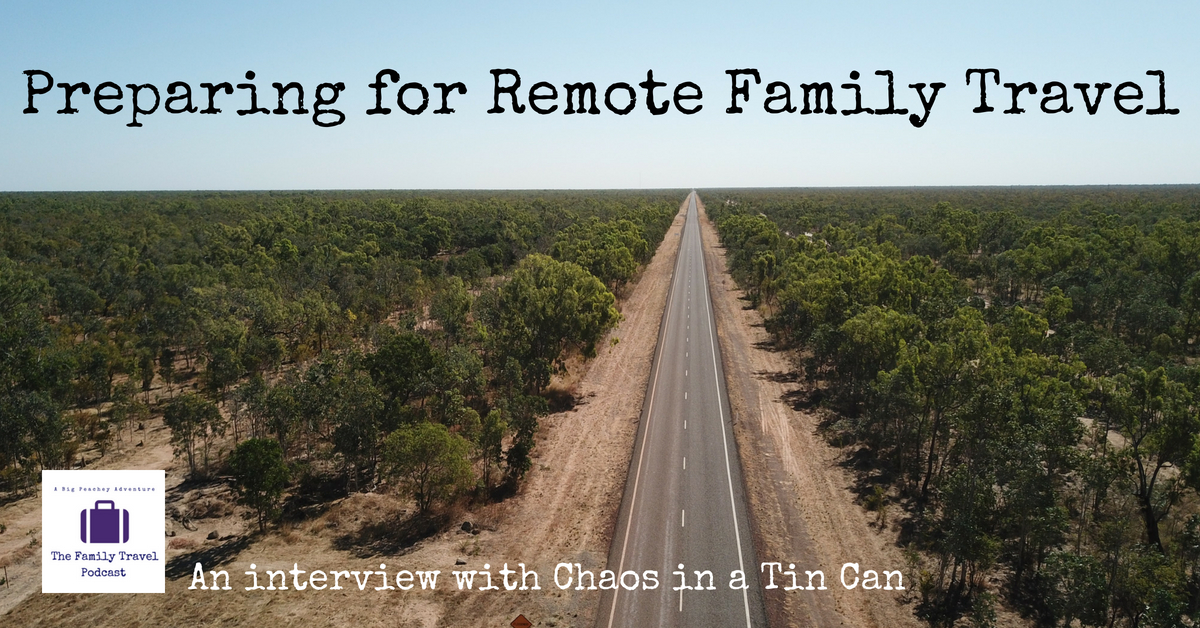 Preparing for Remote Family Travel – an Interview with Chaos in a Tin Can