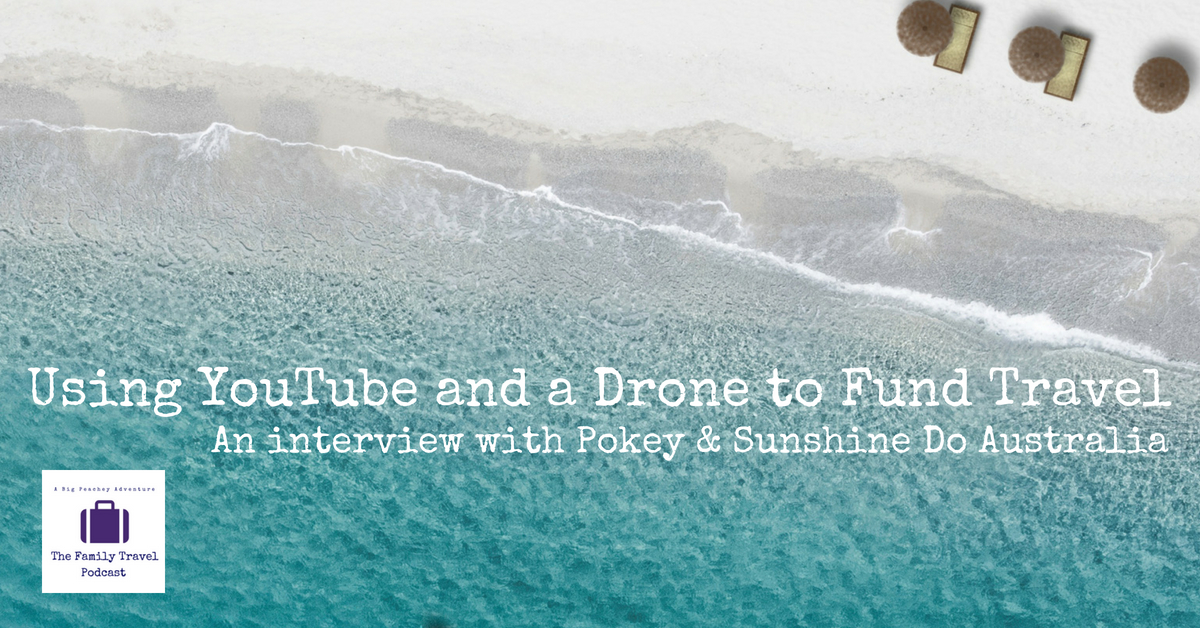 Using YouTube and a Drone to Fund Travels – with Pokey & Sunshine Do Australia