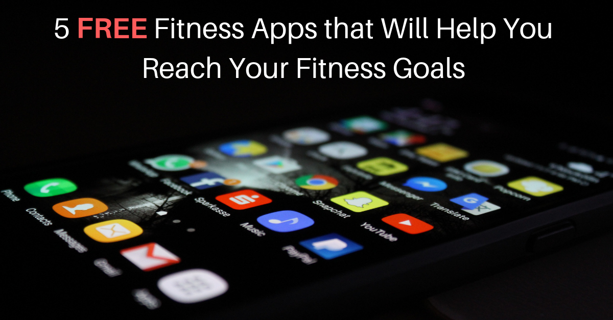 5 FREE Fitness Apps that Will Help You Reach Your Fitness Goals ​